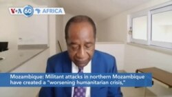 """VOA60 Afrikaa - UN: Militant attacks in northern Mozambique have created a """"worsening humanitarian crisis"""""""