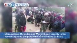 VOA60 Afrikaa - Rwandan and Mozambican security forces recapture the port town of Mocimboa da Prai
