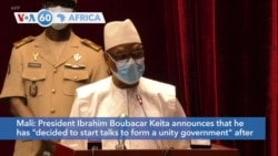 "VOA60 Africa - Mali: President Ibrahim Boubacar Keita announces that he has ""decided to start talks to form a unity government"""