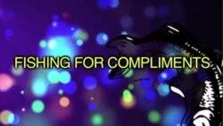 Thành ngữ tiếng Anh thông dụng: Fishing for compliments (VOA)
