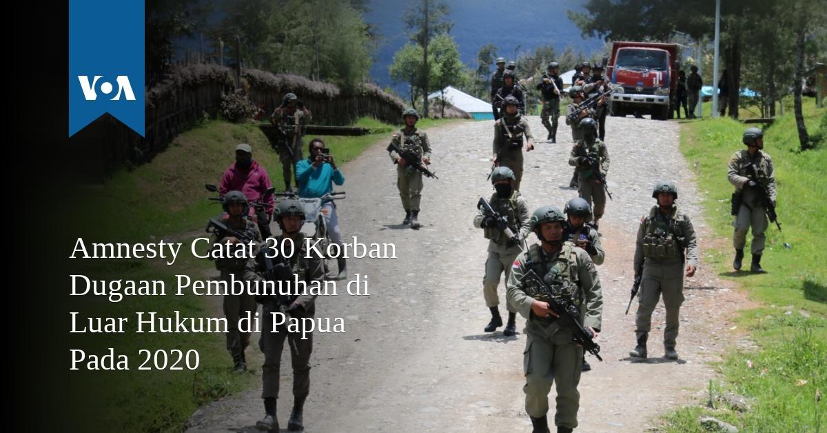 Amnesty Catat 30 Korban Dugaan Pembunuhan di Luar Hukum di Papua, 2020