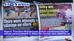 VOA60 Africa - Nigeria: President Muhammadu Buhari condemned the last-minute announcement to delay the election