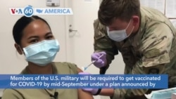 VOA60 Ameerikaa - Members of the U.S. military will be required to get vaccinated for COVID-19 by mid-September