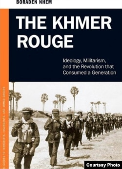 The Khmer Rouge: Ideology, Militarism and the Revolution that Consumed a Generation by Nhem Boraden