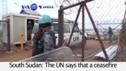 VOA60 Africa- UN says that a ceasefire in Juba, South Sudan has held since Monday night