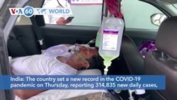 VOA60 Addunyaa - India set a new record in the COVID-19 pandemic on Thursday, reporting 314,835 new daily cases