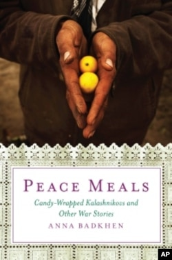 In 'Peace Meals,' war correspondent Anna Badkhen shares her memories of the people she met while covering conflicts around the world.
