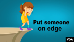 Put someone on edge