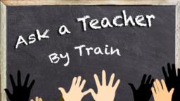 Ask a Teacher - By Train