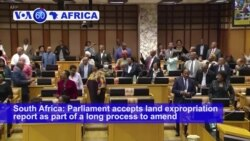 VOA60 Africa -South African Parliament Endorses Report on Disputed Land Reform