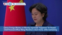 """VOA60 America- China's Foreign Ministry on Monday expressed """"happiness"""" for Huawei Chief Financial Officer Meng Wanzhou's return home"""