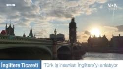 İngiltere'deki Türk İşadamları Türkiye'yle Ticareti Anlattı