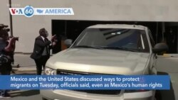 VOA60 America - Mexico and the United States discuss ways to protect migrants