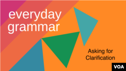 Everyday Grammar: How to Ask for Clarification
