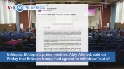 "VOA60 Africa - Ethiopia's prime minister Abiy Ahmed: Eritrean troops had agreed to withdraw ""out of the Ethiopian border"""