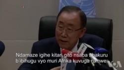 Umunyamabanga mukuru w'ishirahamwe mpuzamakungu Ban Ki-moon- Ikiganiro yahaye abamenyeshamakuru Kw'ishirahamwe rya Afrika
