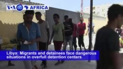 VOA60 Africa - Libya: Migrants and detainees face dangerous situations in overfull detention centers