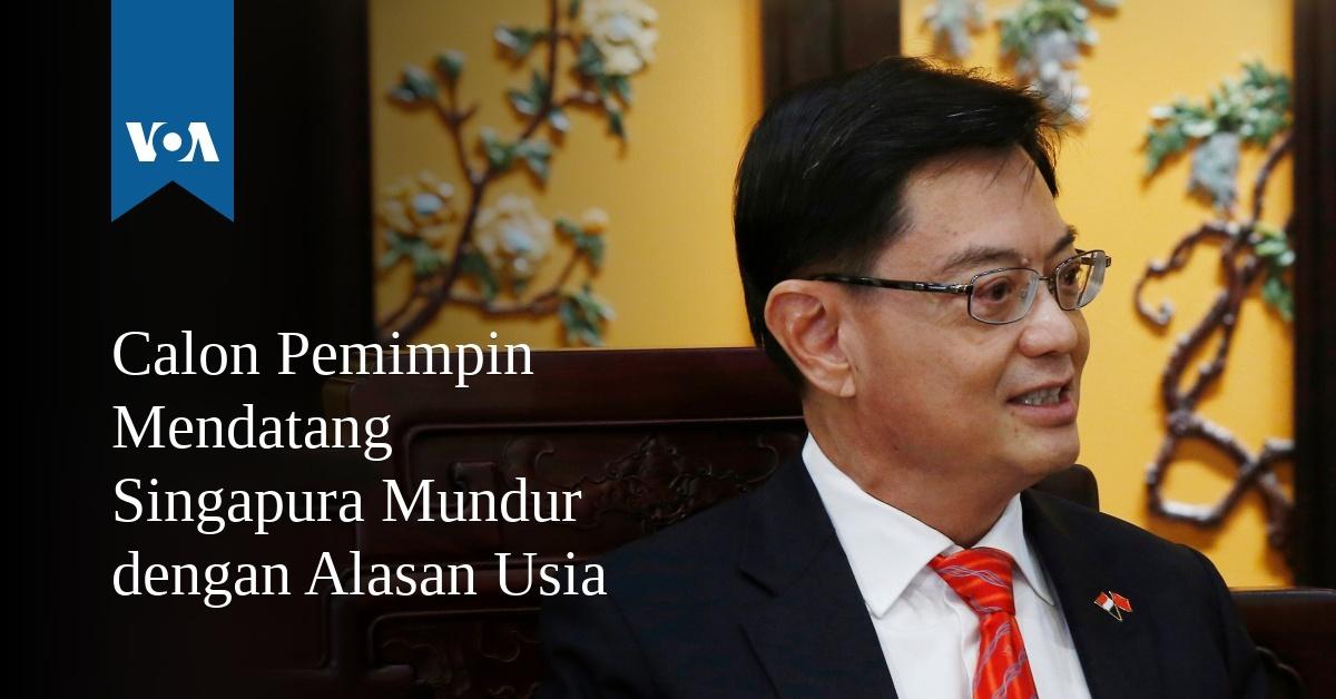 Calon Pemimpin Mendatang Singapura Mundur dengan Alasan Usia