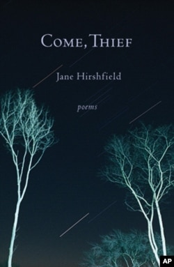 "Jane Hirshfield's ""Come, Thief,"" features themes of love, compassion, contemplation and the poignancy of a human life fully lived."