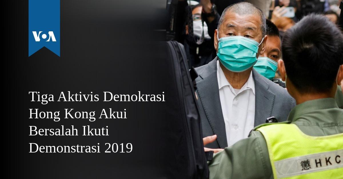 Tiga Aktivis Demokrasi Hong Kong Akui Bersalah Ikuti Demonstrasi 2019