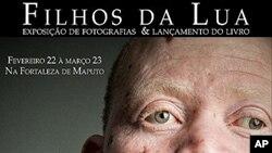 """Exposição de Fotografia e Livro """"Filhos da Lua"""" sobre pessoas portadoras de albinismo que vivem em Moçambique"""