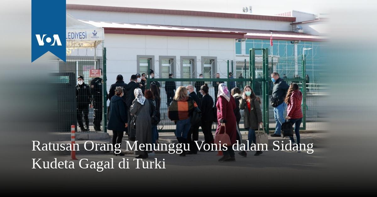 Ratusan Orang Menunggu Vonis dalam Sidang Kudeta Gagal di Turki