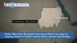 VOA60 Africa- More than 80 people have been killed in two days of ongoing clashes in Sudan's restive Darfur