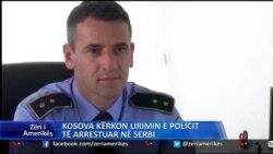 Kosova kerkon lirimin e policit te arrestuar nga Serbia