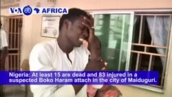 VOA60 Africa - Nigeria: At least 15 are dead and 83 injured in a suspected Boko Haram attack in the city of Maiduguri