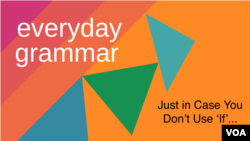 Everyday Grammar: Just in Case You Don't Use 'If'