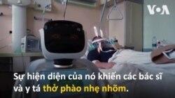 Robot thay bác sĩ chăm sóc bệnh nhân COVID-19