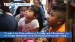 VOA60 America - President Biden formally raised the nation's cap on refugee admissions to 62,500 this year