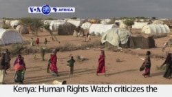 VOA60 Africa - HRW criticizes the involuntary repatriation of Somali refugees from Dadaab