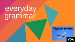 Everyday Grammar: Words to Travel With, Part 1