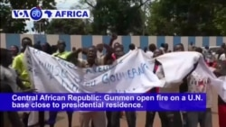 VOA60 Africa - Central African Republic: Gunmen open fire on a U.N. base close to presidential residence.