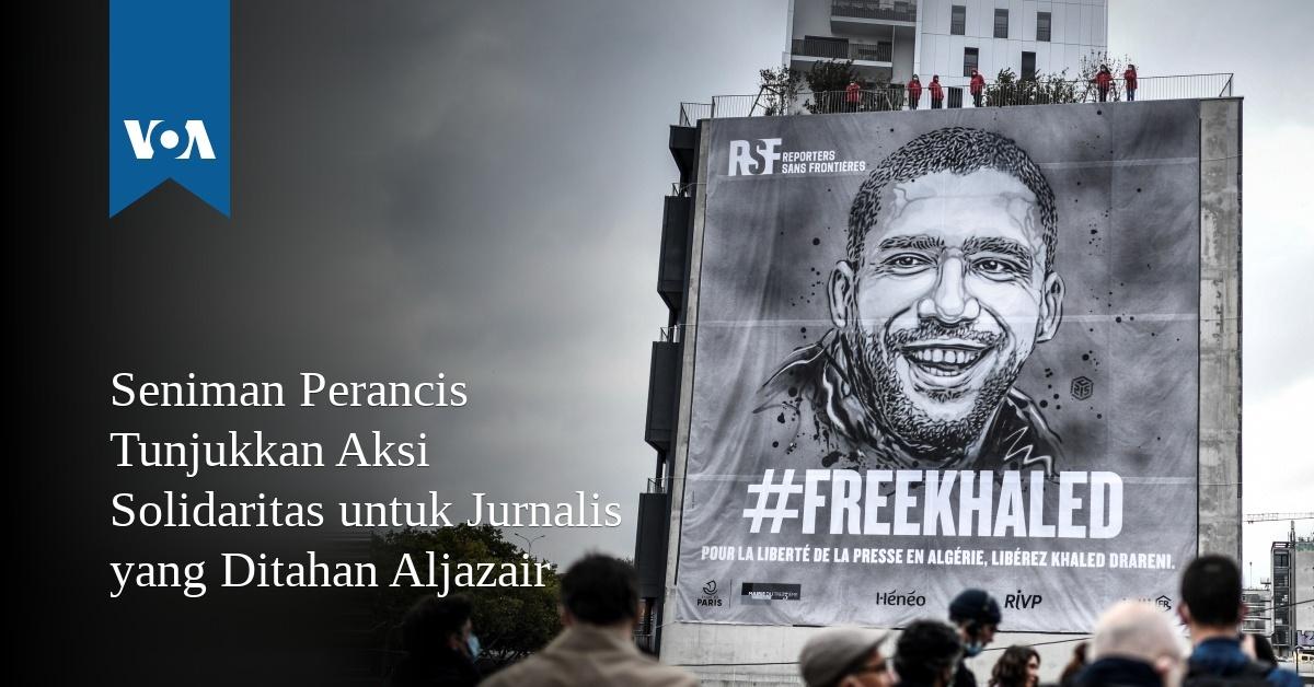 Seniman Perancis Tunjukkan Aksi Solidaritas untuk Jurnalis Aljazair yang Ditahan