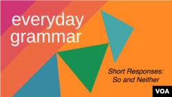 Everyday Grammar: So and Neither: Short Responses of Agreement
