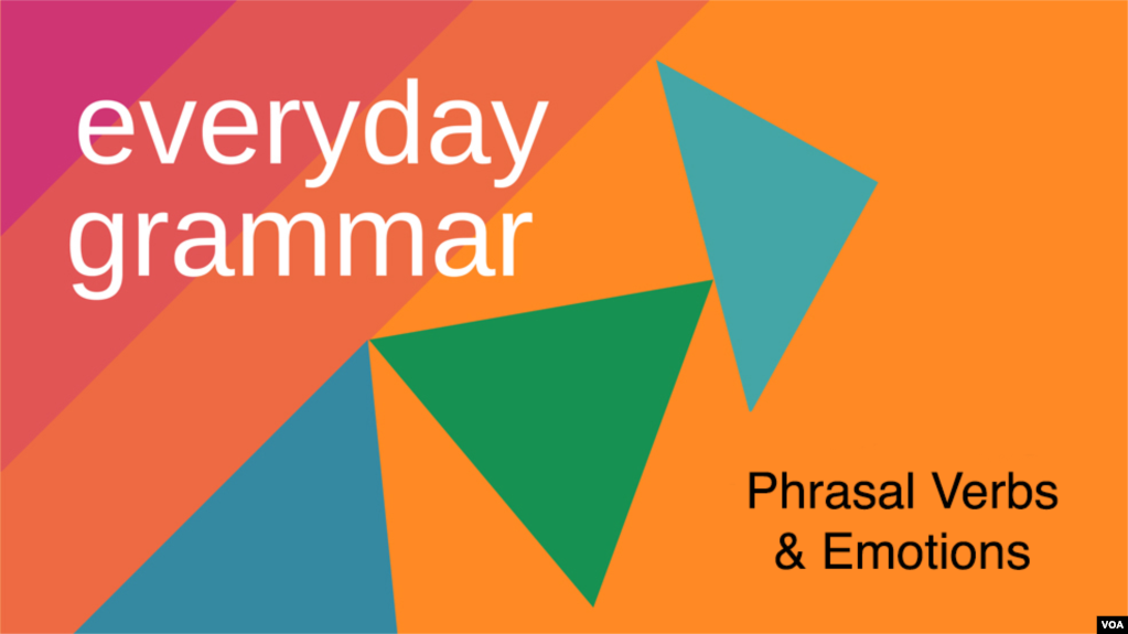 Everyday Grammar: Phrasal Verbs and Emotions