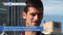 VOA60 World - Novak Djokovic, the men's world No 1 tennis player, has tested positive for the coronavirus