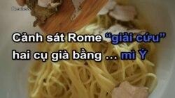 """Cảnh sát Rome """"giải cứu"""" hai cụ già bằng … mì Ý"""