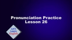 Let's Learn English Lesson 26 Pronunciation Practice