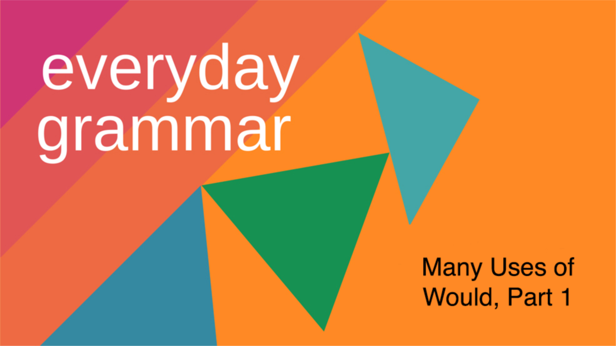 The Many Uses of 'Would' in Everyday Speech, Part 1