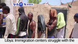 VOA60 Africa- Libya: Immigration centers struggle with large numbers of illegal immigrants looking for work or trying to go to Europe
