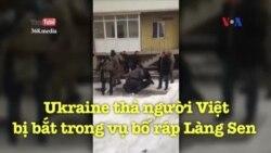 Ukraine thả người Việt bị bắt trong vụ bố ráp Làng Sen