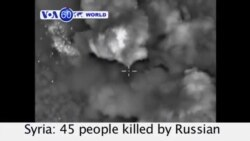 VOA60 World - Syria: 45 people killed by Russian air strikes