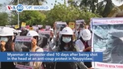 VOA60 Addunyaa - Myanmar: A protester died 10 days after being shot in the head at an anti-coup protest
