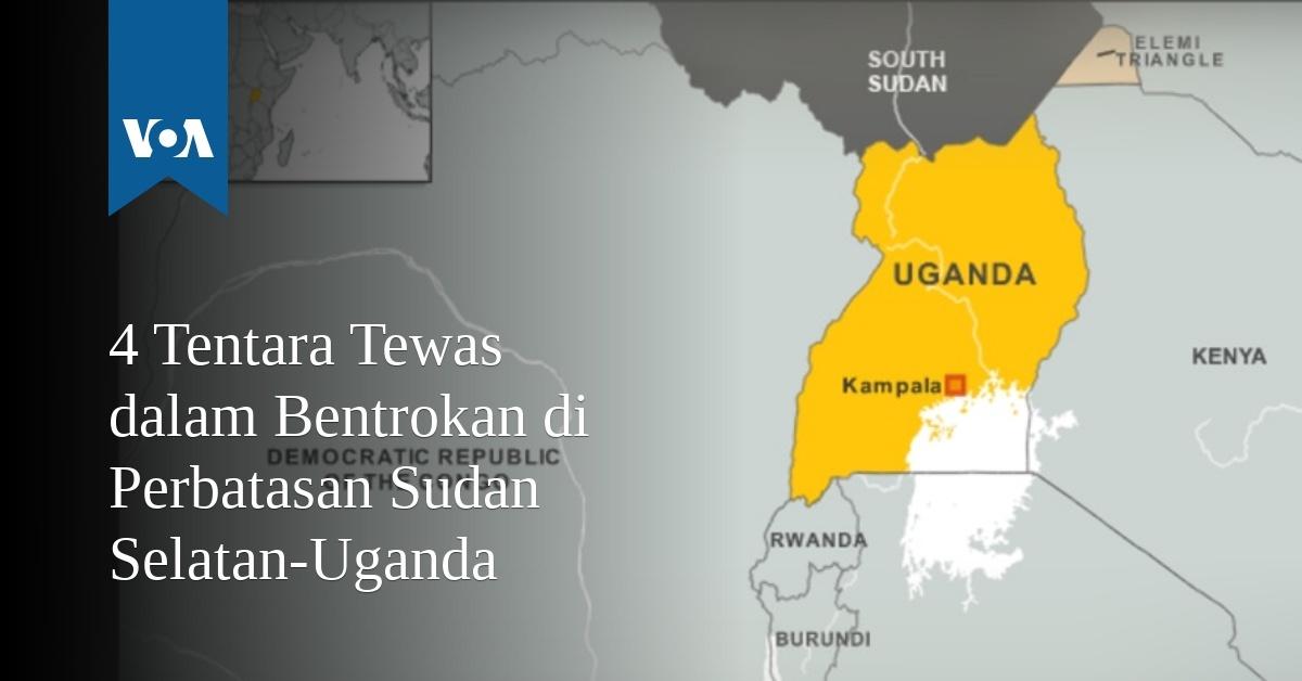 4 Tentara Tewas dalam Bentrokan di Perbatasan Sudan Selatan-Uganda