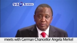 VOA60 Africa- Kenyan President Uhuru Kenyatta meets with German Chancellor Angela Merkel in Berlin