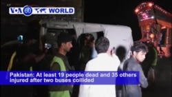 VOA60 World - Pakistan: Police say at least 19 people are dead and 35 others injured after two buses collided