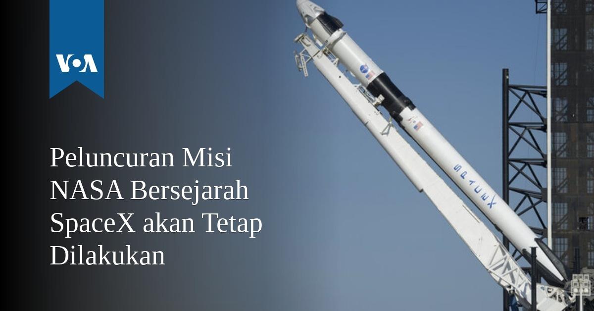 Peluncuran Misi NASA Bersejarah SpaceX akan Tetap
